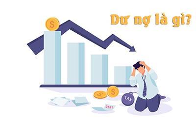 Dư nợ là gì? Bật mí mọi thông tin thú vị về dư nợ tín dụng